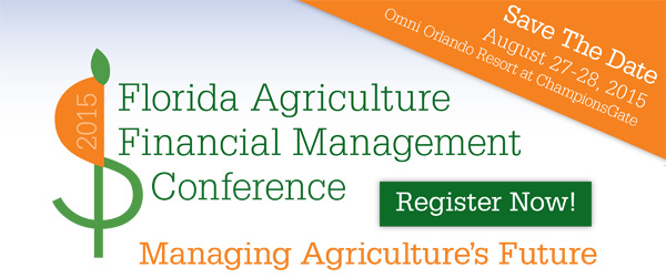 2015 Florida Agriculture Financial Management Conference - Save The Date August 27-28, 2015 Omni Orlando Resort at ChampionsGate - Register Now! Managing Agriculture's Future